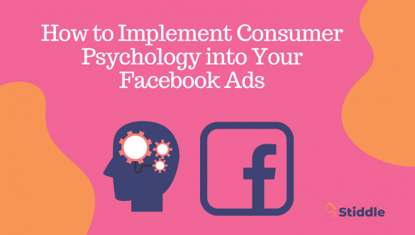 How to Implement Consumer Psychology Into Your Facebook Ads