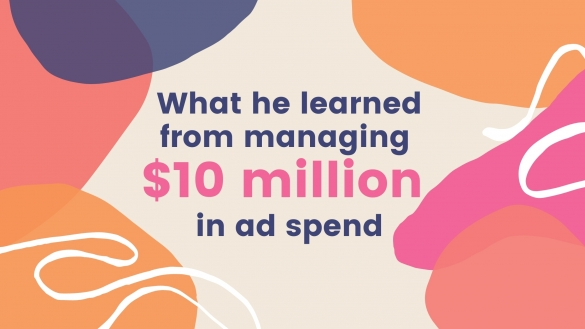 A Strategy on What He Learned from Managing $10 Million in Facebook Ad spend