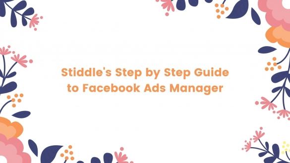 Stiddle's step-by-step guide to Facebook Ads Manager
