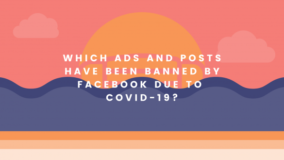 Which ads and posts have Facebook banned due to COVID-19?