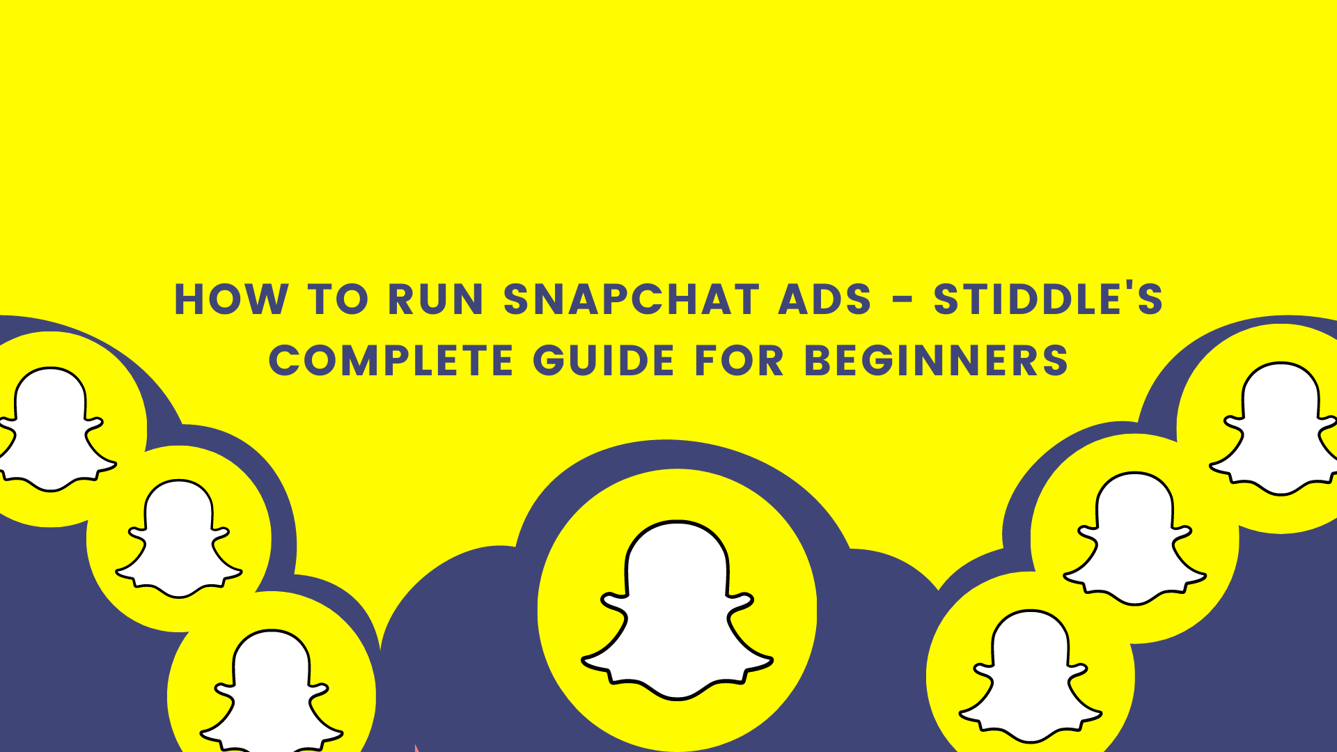 How to Run Snapchat Ads - A Complete Guide for Beginners